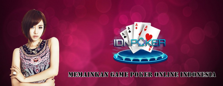 Memainkan Game Poker Online Indonesia